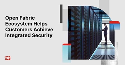 Growing Fortinet Open Fabric Ecosystem helps customers achieve integrated security